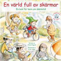 En värld full av skärmar : en bok för barn om skärmtid