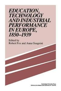Education, Technology and Industrial Performance in Europe, 1850-1939