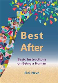 Best After: Basic Instructions on Being a Human