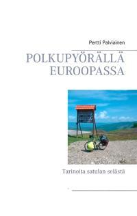 Polkupyörällä Euroopassa: Tarinoita satulan selästä