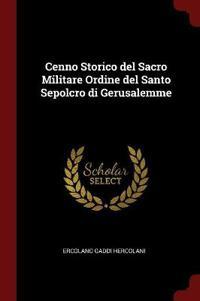 Cenno Storico del Sacro Militare Ordine del Santo Sepolcro Di Gerusalemme
