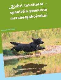 Kohti tavoitetta: Spanielin pennusta metsästyskoiraksi