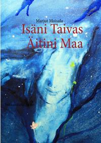 Isäni Taivas Äitini Maa: Intiaanitietäjän tie