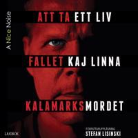 Att ta ett liv : fallet Kaj Linna - Kalamarknsmordet