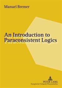 An Introduction to Paraconsistent Logics