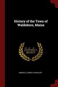 HISTORY OF THE TOWN OF WALDOBORO, MAINE