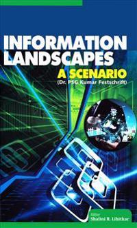 Information Landscapes: A Scenario (Dr. Psg Kumar Festschrift)