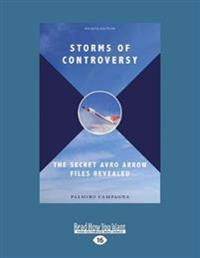 Storms of Controversy: The Secret Avro Arrow Files Revealed (Fourth Edition) (Large Print 16pt)