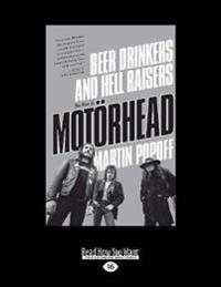 Beer Drinkers and Hell Raisers: The Rise of Motorhead (Large Print 16pt)