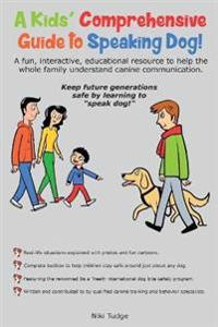 A Kids' Comprehensive Guide to Speaking Dog!: A Fun, Interactive, Educational Resource to Help the Whole Family Understand Canine Communication. Keep