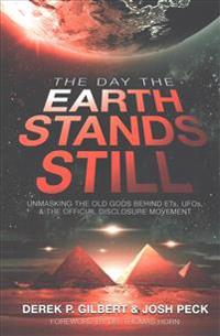 The Day the Earth Stands Still: Unmasking the Old Gods Behind Ets, UFOs, and the Official Disclosure Movement