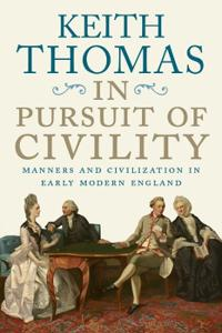 In pursuit of civility - manners and civilization in early modern england