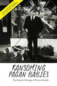 Ransoming Pagan Babies: The Selected Writings of Warren Hinckle
