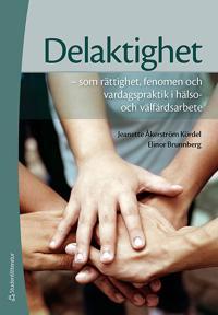 Delaktighet : som rättighet, fenomen och vardagspraktik i hälso- och välfärdsarbete