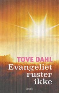 Evangeliet ruster ikke - Tove Dahl | Inprintwriters.org