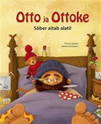 Otto ja ottoke. sõber aitab alati!
