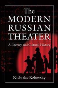 Modern Russian Theater: A Literary and Cultural History