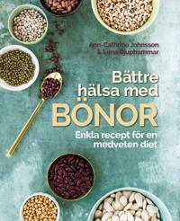 Bättre hälsa med bönor: 30 recept för en medveten och klimatsmart diet