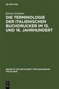 Die Terminologie Der Italienischen Buchdrucker Im 15. Und 16. Jahrhundert