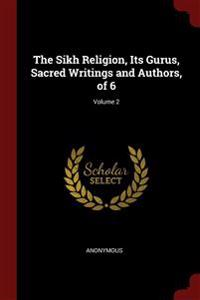 THE SIKH RELIGION, ITS GURUS, SACRED WRI