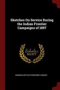 SKETCHES ON SERVICE DURING THE INDIAN FR