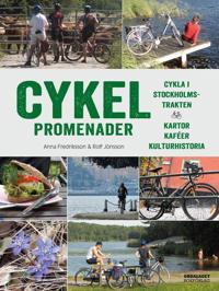 Cykelpromenader : Cykla i Stockholmstrakten - Kartor, kaféer, kulturhistori