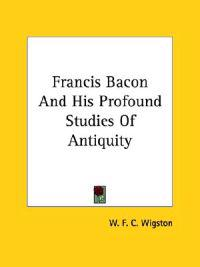 Francis Bacon and His Profound Studies of Antiquity