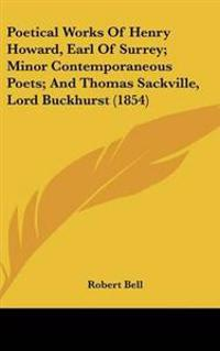Poetical Works of Henry Howard, Earl of Surrey, Minor Contemporaneous Poets, and Thomas Sackville, Lord Buckhurst