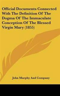 Official Documents Connected With the Definition of the Dogma of the Immaculate Conception of the Blessed Virgin Mary