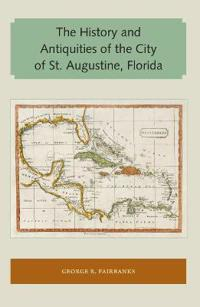 The History and Antiquities of the City of St. Augustine, Florida
