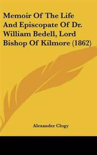 Memoir of the Life and Episcopate of Dr. William Bedell, Lord Bishop of Kilmore