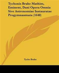 Tychonis Brahe Mathim, Eminent, Dani Opera Omnia Sive Astronomiae Instauratae Progymnasmata