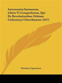 Astronomia Instaurata, Libris VI Comprehense, Qui De Revolutionibus Orbium Ciekestuyn Ubscribuntur