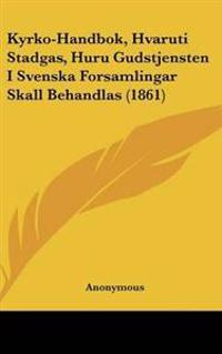 Kyrko-handbok, Hvaruti Stadgas, Huru Gudstjensten I Svenska Forsamlingar Skall Behandlas