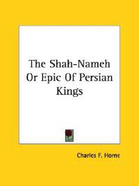 The Shah-nameh or Epic of Persian Kings