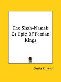 The Shah-nameh or Epic of Persian Kings