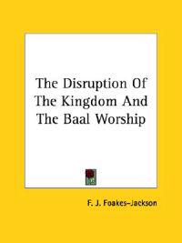 The Disruption of the Kingdom and the Baal Worship