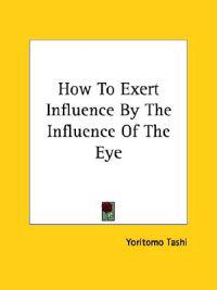 How to Exert Influence by the Influence of the Eye
