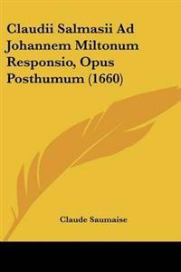 Claudii Salmasii Ad Johannem Miltonum Responsio, Opus Posthumum