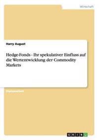 Hedge-Fonds - Ihr Spekulativer Einfluss Auf Die Wertentwicklung Der Commodity Markets