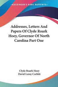 Addresses, Letters And Papers of Clyde Roark Hoey, Governor of North Carolina