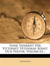 Finsk Tidskrift for Vitterhet, Vetenskap, Konst Och Politik, Volume 63...