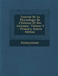 Journal de La Physiologie de L'Homme Et Des Animaux, Volume 5