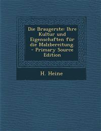 Die Braugerste: Ihre Kultur und Eigenschaften für die Malzbereitung. - Primary Source Edition