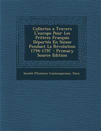 Collectes a Travers L'Europe Pour Les Pretres Francais Deportes En Suisse Pendant La Revolution 1794-1797