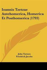 Ioannis Tzetzae Antehomerica, Homerica Et Posthomerica (1793)