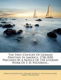 The First Century Of German Printing In America, 1728-1830: Preceded By A Notice Of The Literary Work Of F. D. Pastorius...