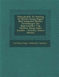 Flateyjarbok: En Samling Af Norske Konge-Sagaer Med Indskudte Mindre Fortællinger Om Begivenheder I Og Udenfor Norge Samt Annaler - Primary Source Edi