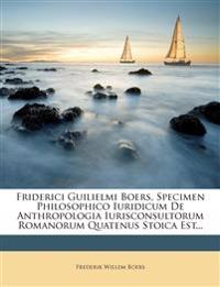 Friderici Guilielmi Boers, Specimen Philosophico Iuridicum De Anthropologia Iurisconsultorum Romanorum Quatenus Stoica Est...