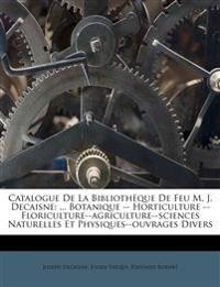 Catalogue De La Bibliothèque De Feu M. J. Decaisne: ... Botanique -- Horticulture -- Floriculture--agriculture--sciences Naturelles Et Physiques--ouvr